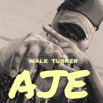 MUSIC: Wale Turner – AJE