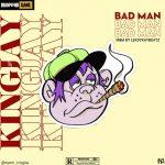 MUSIC: Kingjay – Bad Man (Mixed By Leksykaybeatz)