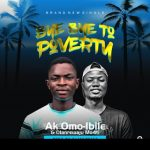 AUDIO + VIDEO: Ak Omoibile Ft. Olanrewaju Mo4ti – Bye Bye To Poverty