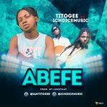 MUSIC: Titogee Feat. 1Choice – Abefe