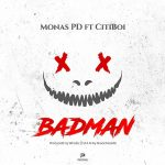 MUSIC: Monas PD Ft. CitiBoi – BadMan