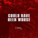 MUSIC: CDQ – Could Have Been Worse