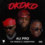 MUSIC: Au Pro ft. Ice Prince, Jamopyper – Okoko
