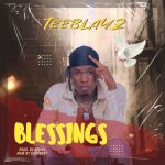 MUSIC: Teeblayz – Blessings
