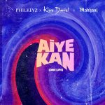 MUSIC: Philkeyz ft. Makhaj, Kizz Daniel – Aiye Kan (One Life)
