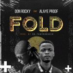 Don Rocky Ft. Alaye Proof – FOLD (Prod. SB Tha Producer) | @donrockymaaniqq