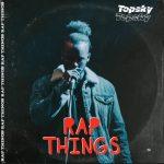 MUSIC: Topsky – Rap Things