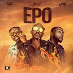 MUSIC: Joe El – Epo Ft. Davido, Zlatan