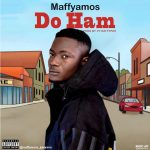 MUSIC: Maffyamos – Do Ham