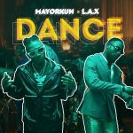 MUSIC: Mayorkun Ft. L.A.X – Dance