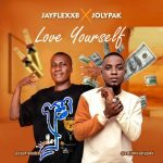 MUSIC: Jayflexxb Ft. Jolypak – Love Yourself